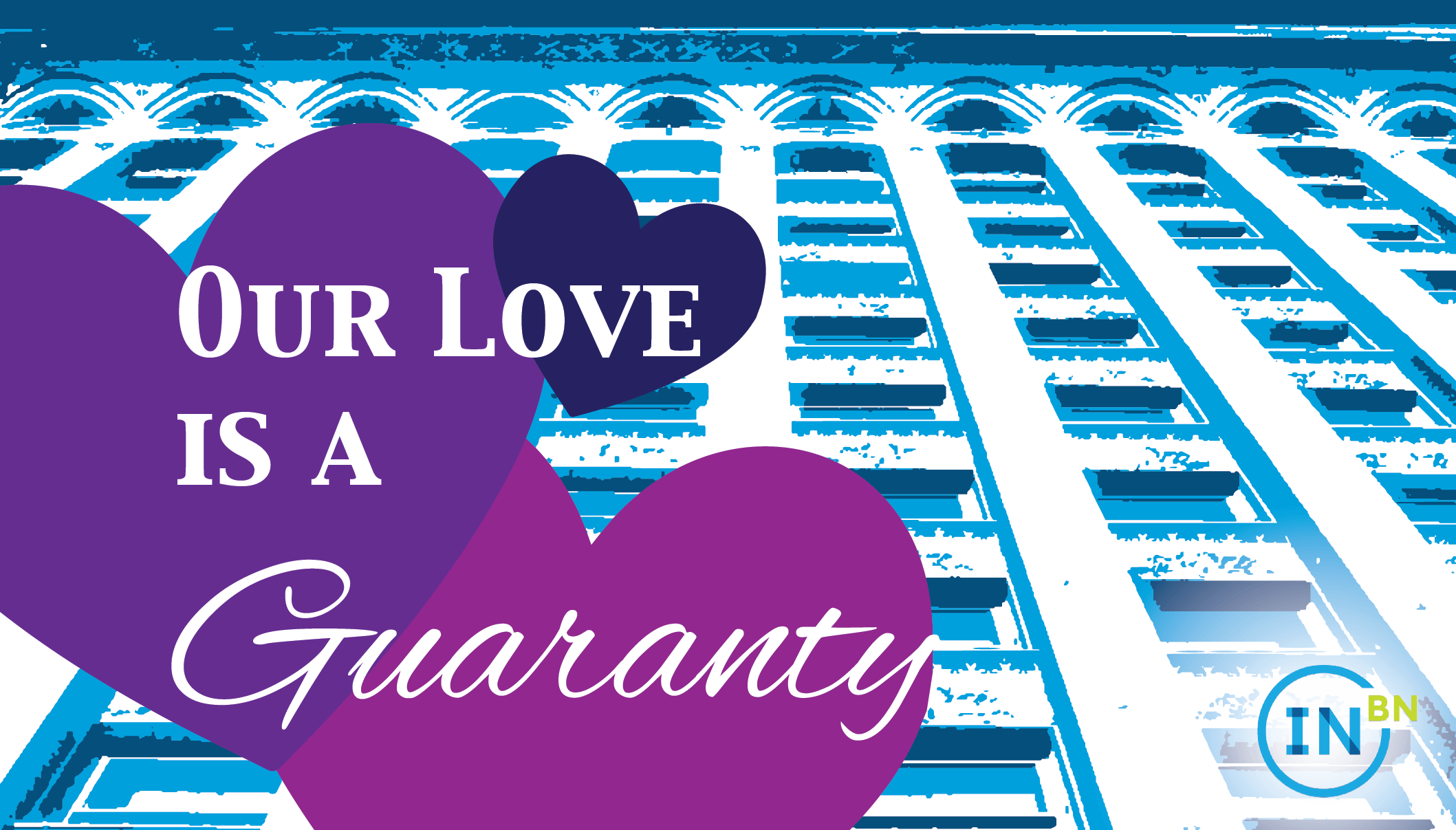 Our love is a Guaranty.