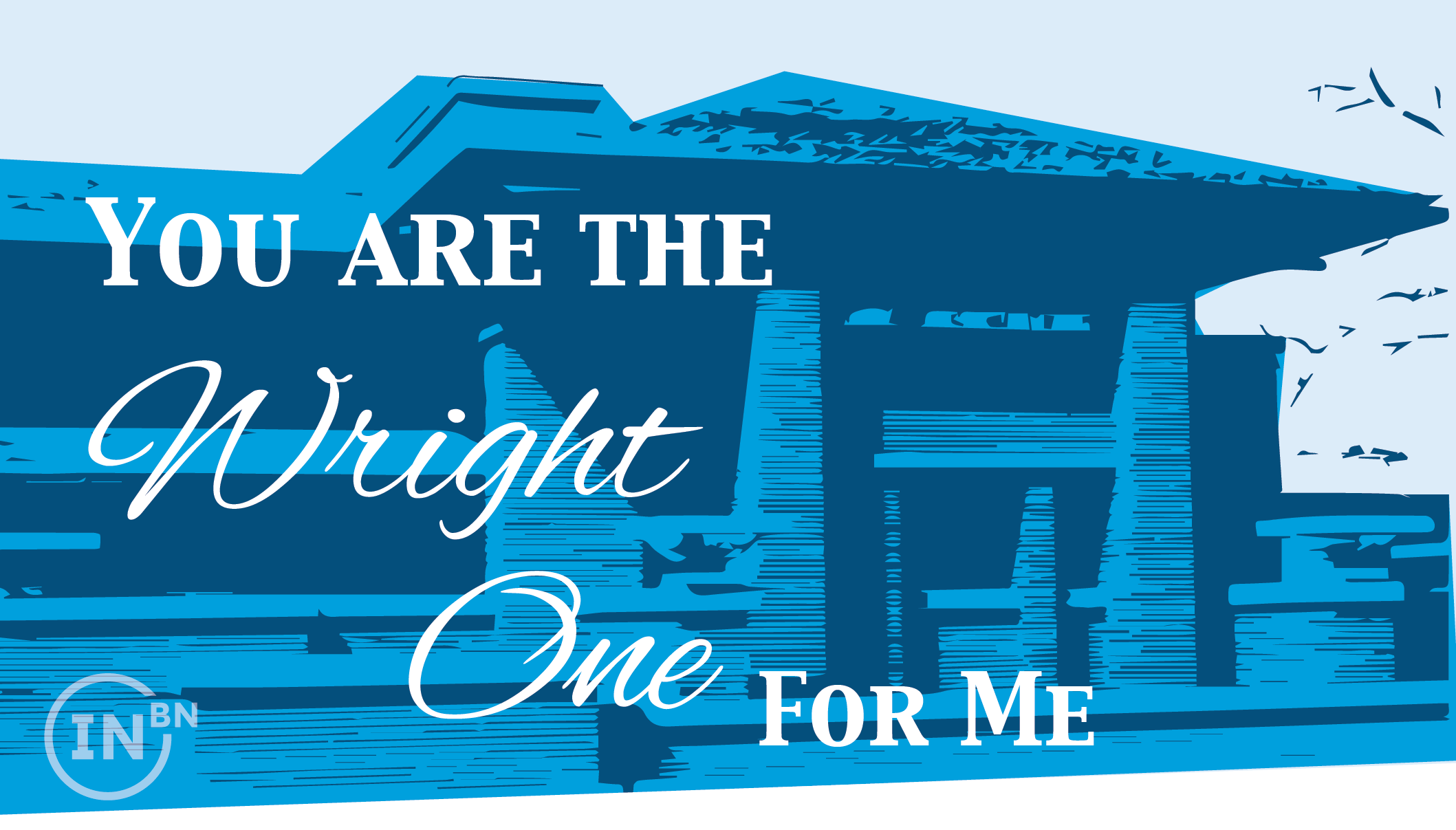 You are the Wright one for me.